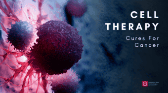 Cell Therapy Development is Creating the Next Generation Cures for Cancers